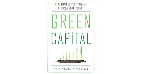 Green Capital : A New Perspective on Growth (Hardcover) (Christian de Perthuis) - image 1 of 1