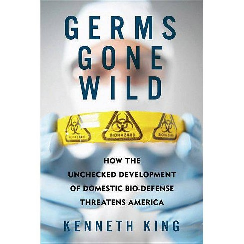Germs Gone Wild - by  Kenneth King (Hardcover) - image 1 of 1