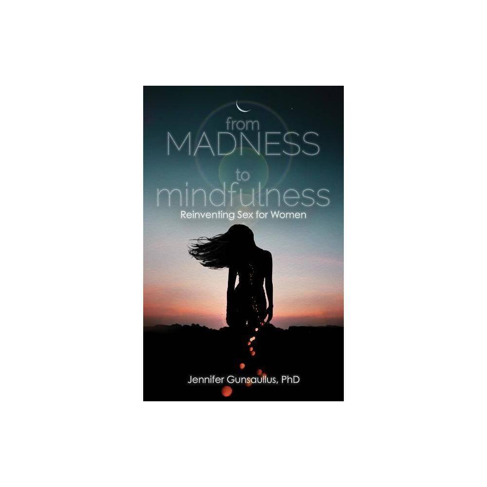 From Madness to Mindfulness - by Jennifer Gunsaullus (Paperback)