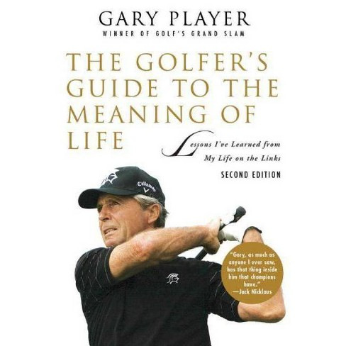 The Golfer's Guide to the Meaning of Life - (Guides to the Meaning of Life) 2 Edition by  Gary Player - image 1 of 1