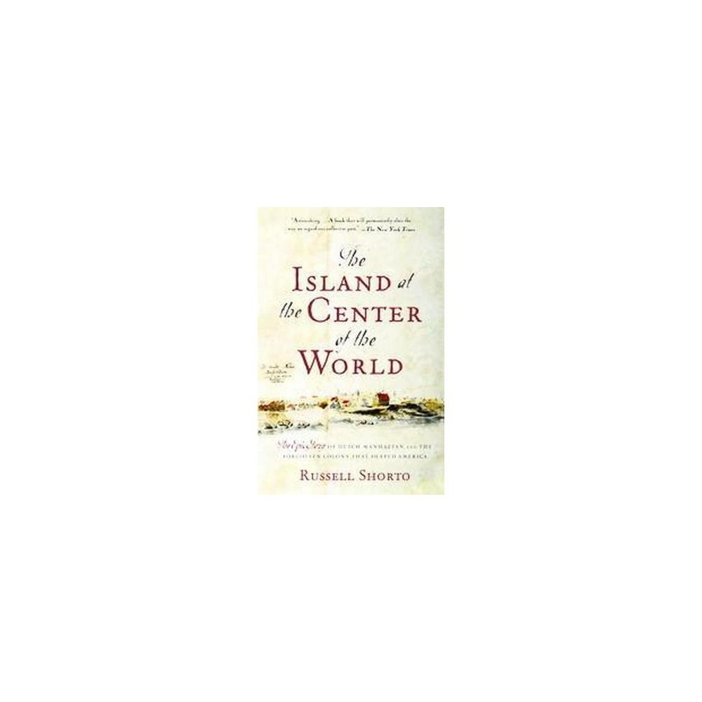 Island At The Center Of The World : The Epic Story Of Dutch Manhattan And The Forgotten Colony That