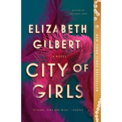 City of Girls -  by Elizabeth Gilbert
