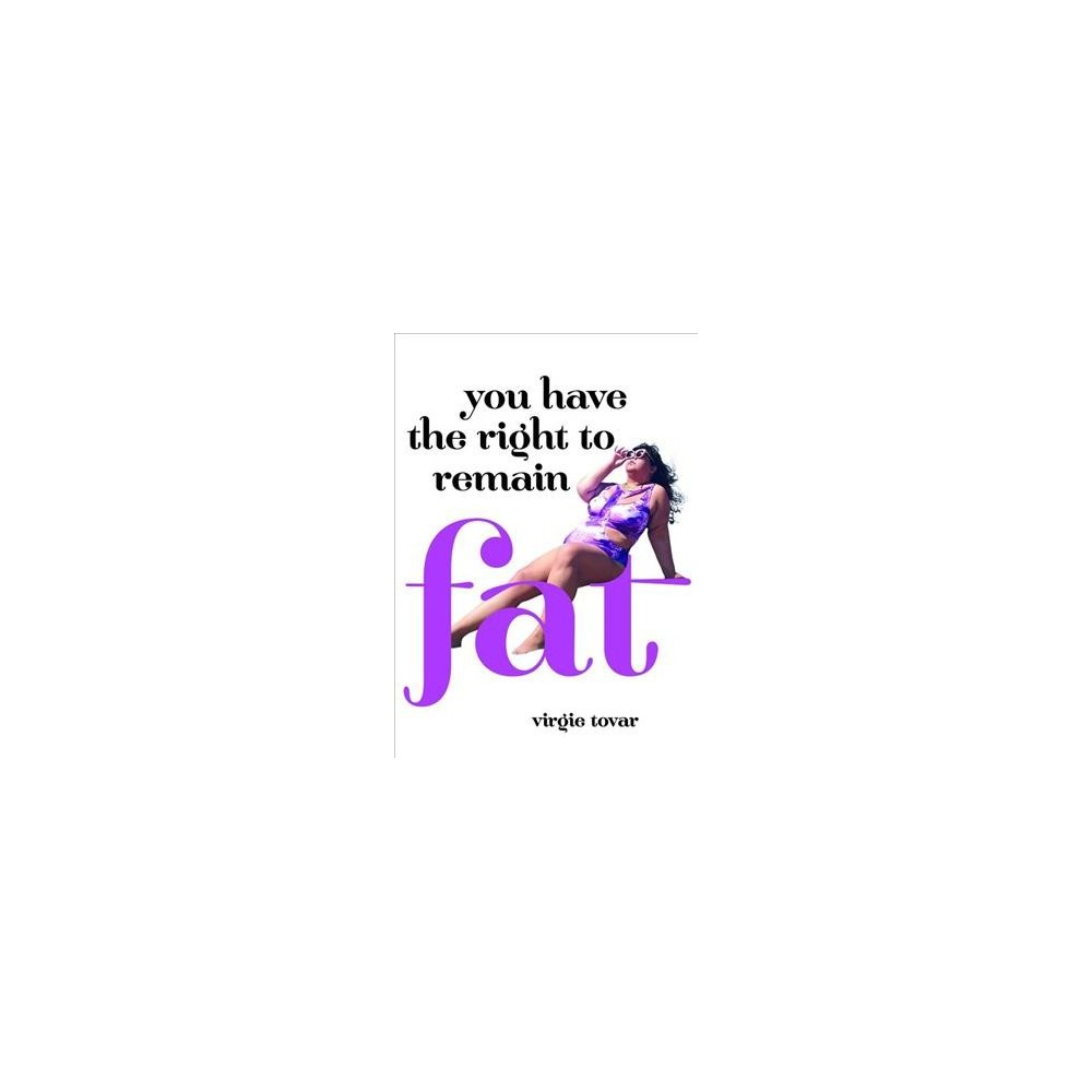 You Have the Right to Remain Fat - by Virgie Tovar (Paperback)