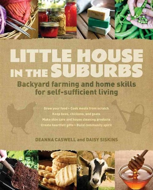 Little House in the Suburbs : Backyard Farming and Home Skills for Self-Sufficient Living (Original) - image 1 of 1