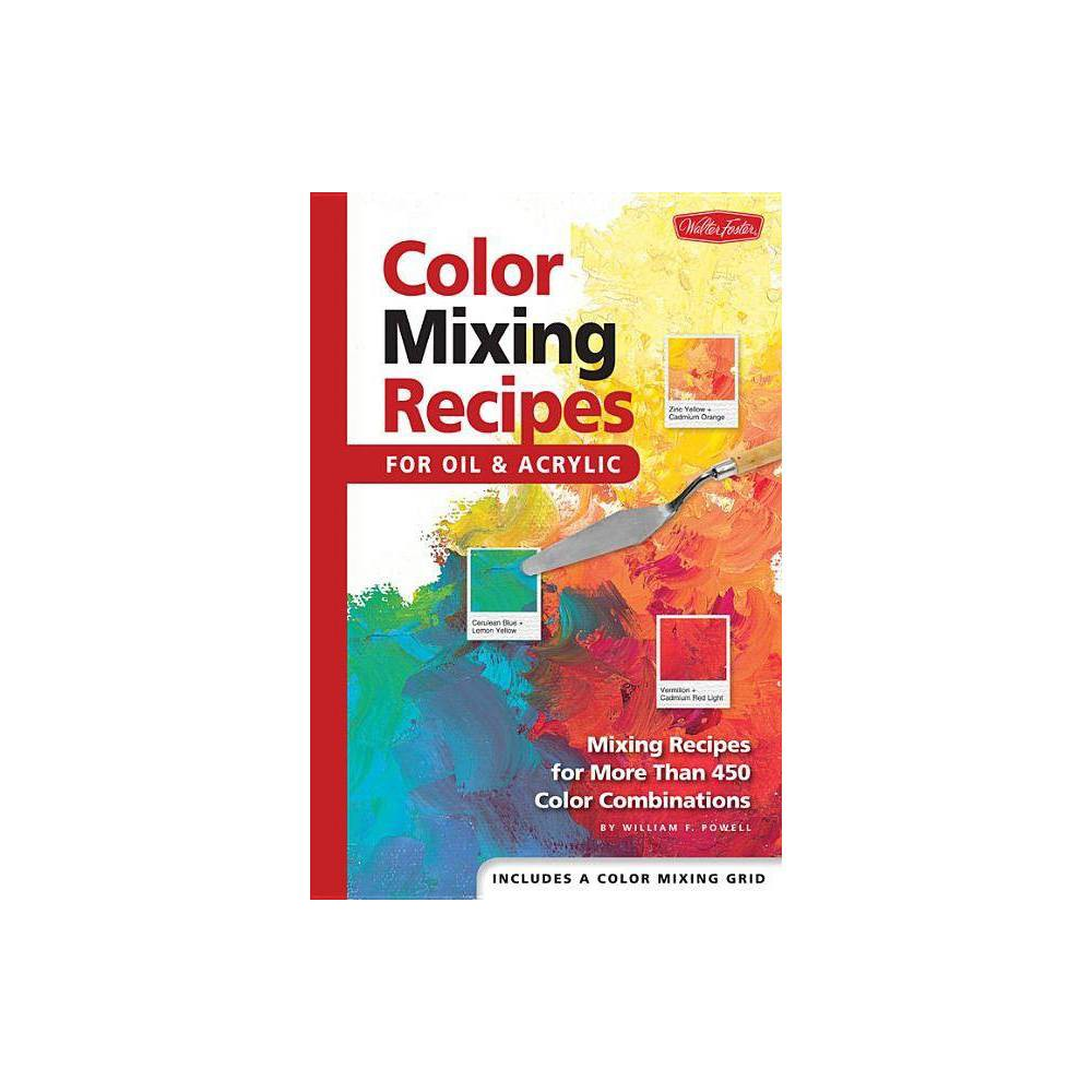 Color Mixing Recipes For Oil Acrylic By William F Powell Hardcover