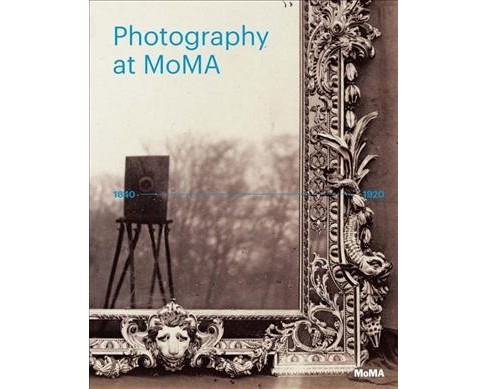 Photography at MoMA : 1840 - 1920 -  (Hardcover) - image 1 of 1