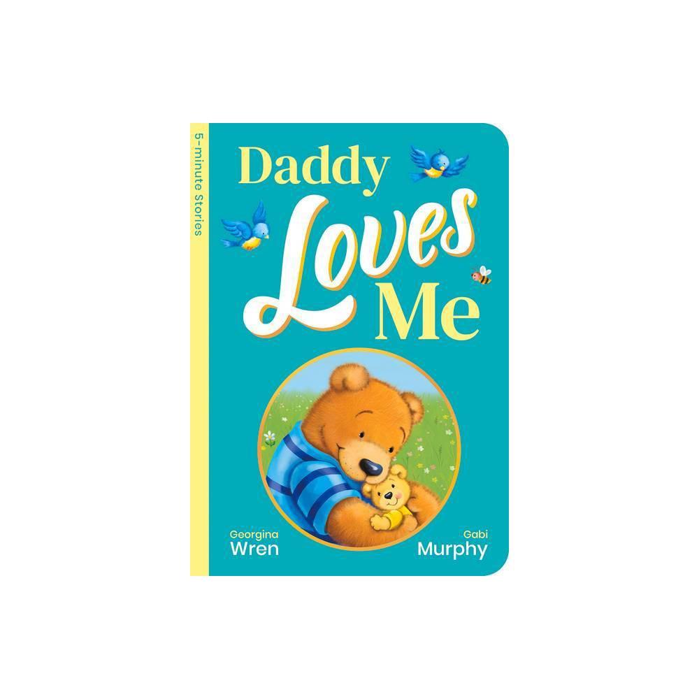 Daddy Loves Me 5 Minute Stories Portrait Padded Board B By Georgina Wren Board Book