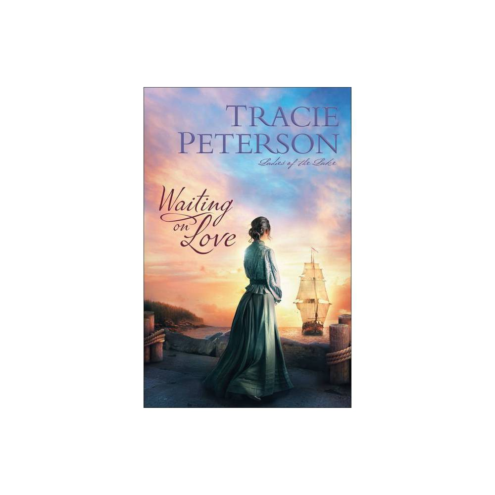 Waiting On Love Ladies Of The Lake By Tracie Peterson Paperback