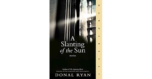 Slanting of the Sun : Stories (Paperback) (Donal Ryan) - image 1 of 1