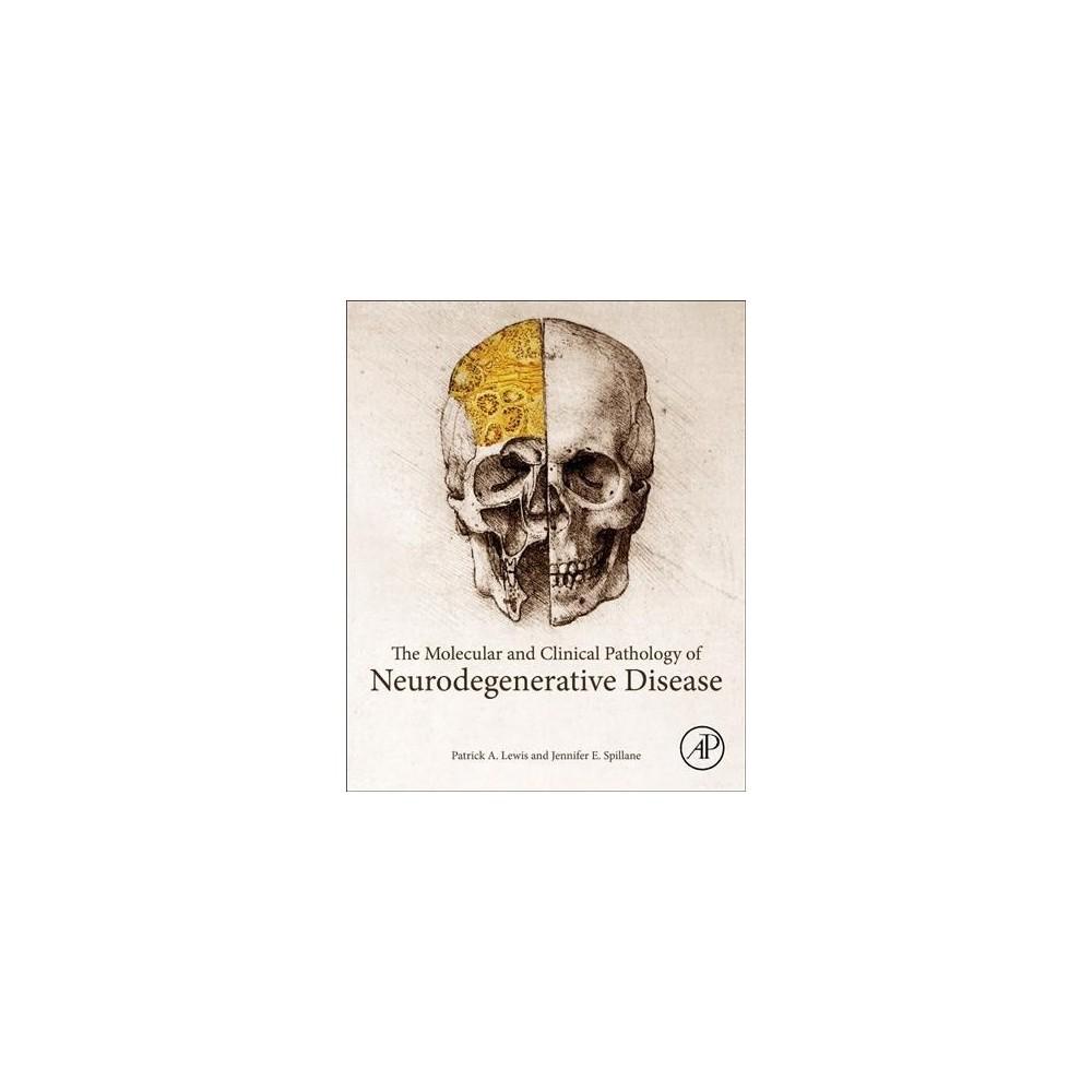 Molecular and Clinical Pathology of Neurodegenerative Disease - (Paperback)