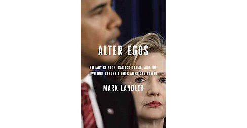 Alter Egos : Hillary Clinton, Barack Obama, and the Twilight Struggle Over American Power (Hardcover) - image 1 of 1