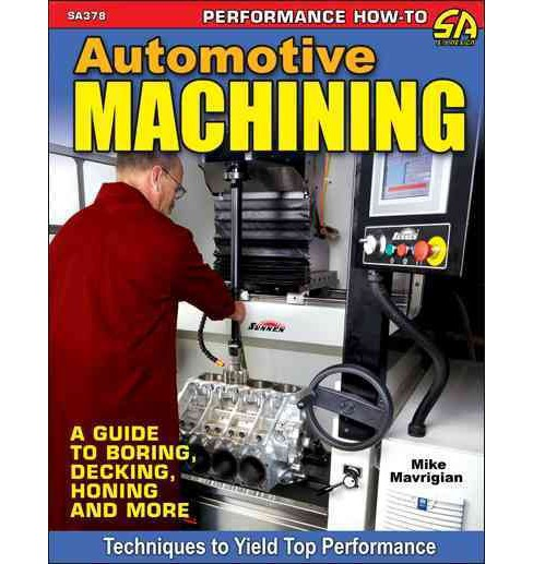 Automotive Machining : A Guide to Boring, Decking, Honing & More (Paperback) (Mike Mavrigian) - image 1 of 1