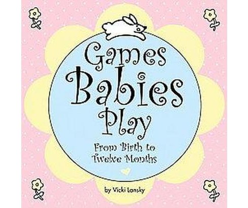 Games Babies Play : From Birth to Twelve Months (Paperback) (Vicki Lansky) - image 1 of 1