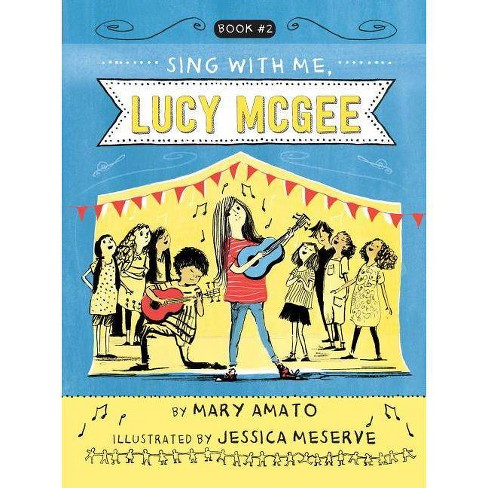 Sing with Me, Lucy McGee - by  Mary Amato (Hardcover) - image 1 of 1