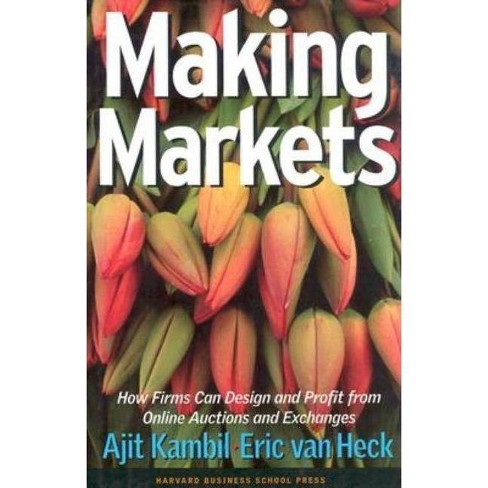 Making Markets - by  Ajit Kambil & Eric Van Heck & E Van Heck (Hardcover) - image 1 of 1
