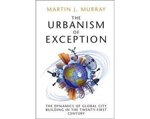Urbanism of Exception : The Dynamics of Global City Building in the Twenty-first Century (Hardcover) - image 1 of 1
