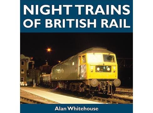 Night Trains of British Rail -  by Alan Whitehouse (Hardcover) - image 1 of 1