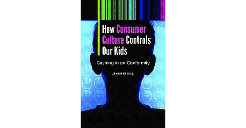 How Consumer Culture Controls Our Kids : Cashing in on Conformity (Hardcover) (Jennifer Hill) - image 1 of 1
