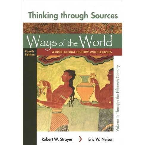 Thinking Through Sources For Ways Of The World A Brief Global