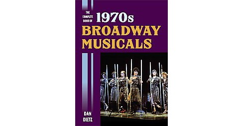 Complete Book of 1970s Broadway Musicals (Hardcover) (Dan Dietz) - image 1 of 1