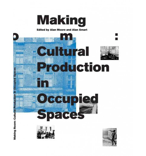 Making Room : Cultural Production in Occupied Spaces (Paperback) - image 1 of 1