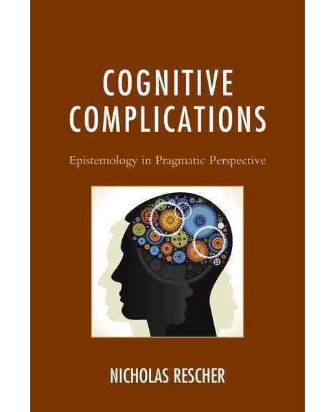 Cognitive Complications : Epistemology in Pragmatic Perspective (Hardcover) (Nicholas Rescher) - image 1 of 1