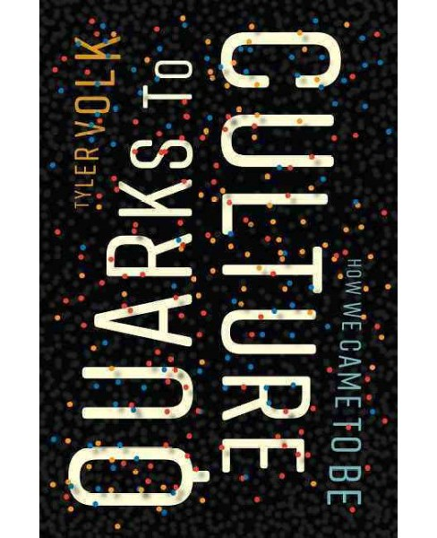 Quarks to Culture : How We Came to Be (Hardcover) (Tyler Volk) - image 1 of 1