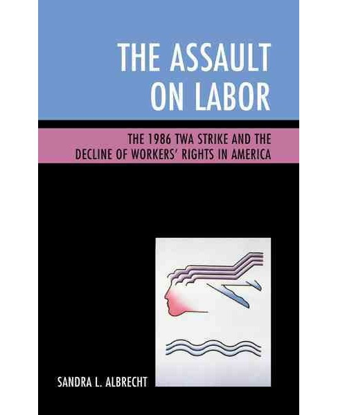 Assault on Labor : The 1986 TWA Strike and the Decline of Workers' Rights in America (Hardcover) - image 1 of 1