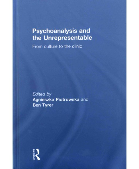 Psychoanalysis and the Unrepresentable : From Culture to the Clinic (Hardcover) - image 1 of 1