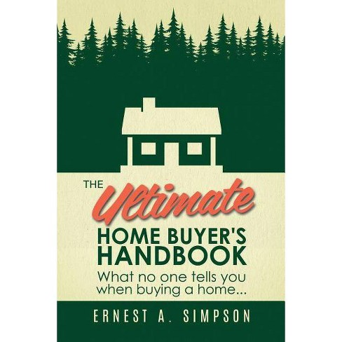 The Ultimate Home Buyer's Handbook - by  Ernest Simpson (Paperback) - image 1 of 1