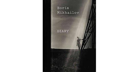 Boris Mikhailov : Diary (Multilingual) (Hardcover) - image 1 of 1