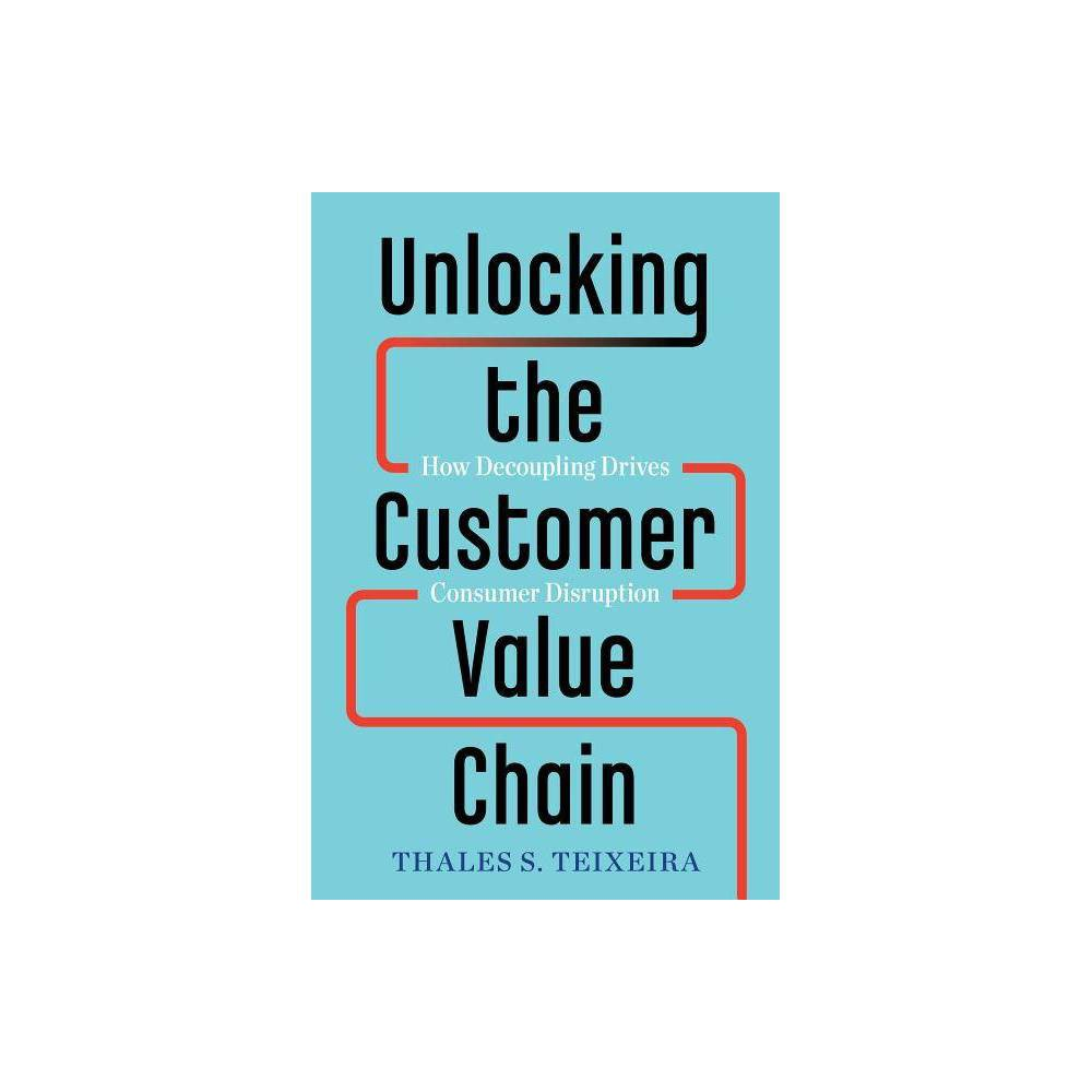 Unlocking the Customer Value Chain - by Thales S Teixeira & Greg Piechota (Hardcover)  Thales Teixeira brings a brilliant and incisive intellect--blending fundamental insights with practical guidance--to the urgent question of digital transformation. In Unlocking the Customer Value Chain, he gives us a roadmap for winning the right customers, and for keeping them, amidst the vast wreckage of destroyed business models. Fresh, smart, and strategic--a worthy read!  -Jim Collins, author of Good to Great, co-author of Built to Last  Digital Disruption has been greatly misunderstood. In Unlocking the Customer Value Chain, Thales Teixeira demystifies some of the misconceptions and, more importantly, creates a generalized framework for executives in virtually any industry to understand and respond to disruptors using a customer-centric approach.  -John Quelch, Dean of the Miami Business School and Leonard M. Miller University Professor and Vice Provost, University of Miami  No company can succeed today without being customer-centric--agile enough to recognize the weak signals that customers' expectations are evolving, often in a non-linear fashion and adapt to them. Thales Teixeira provides a fresh perspective and framework for making tough choices about how to compete in today's competitive environment of digital disruptive.  -Professor Linda A. Hill, Harvard Business School, co-author of Collective Genius  Very practical insights into understanding a customer-centric, not a company-centric, view of the experiences and the expectations of consumers who are shopping today. Professor Thales Teixeira brings simplicity and robust research to these concepts - a must read for marketers.  -Brigitte H. King, Chief Consumer Officer, L'Oréal Americas  HBS professor Thales Teixeira shows how startups upend the ways in which people shop and buy. The great news is that it is all predictable. In Unlocking the Customer Value Chain, he offers a clear roadmap to understand how digital disruption takes place -- and what companies can do to hold onto their valued customers.  -Niraj Shah, co-founder and CEO of Wayfair  Necessary reading for all of us being disrupted and hoping to be challengers again.  -Jorge Paulo Lemann, co-founder of 3G Capital  Teixeira addresses a critical and often overlooked point: Disruption is all about making the consumer's life easier. Technology is only a means to that end.  -Jan Bayer, President of News Media and Executive Board member of Axel Springer  Disruption need not be fearsome for truly customer centric incumbents, who understand and can effectively mitigate pain points on customers' value chains. Disruptors who attack incumbents' blind spots or ineptness in addressing clients' pain points can quickly decouple and gain market share. Prof. Thales Teixeira's new book is essential reading for both alert incumbents and aspiring disruptors.  -Raymond Ch'ien, Chairman of Hang Seng Bank