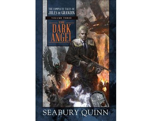 Dark Angel : The Complete Tales of Jules De Grandin -   Book 3 by Seabury Quinn (Hardcover) - image 1 of 1