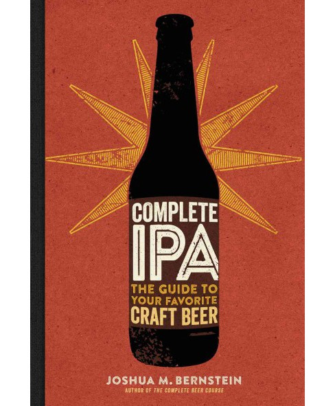 Complete IPA : The Guide to Your Favorite Craft Beer (Hardcover) (Joshua M. Bernstein) - image 1 of 1