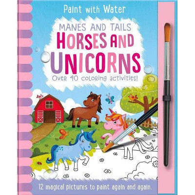 Manes and Tails - Horses and Unicorns - (Paint with Water) by  Jenny Copper (Hardcover)