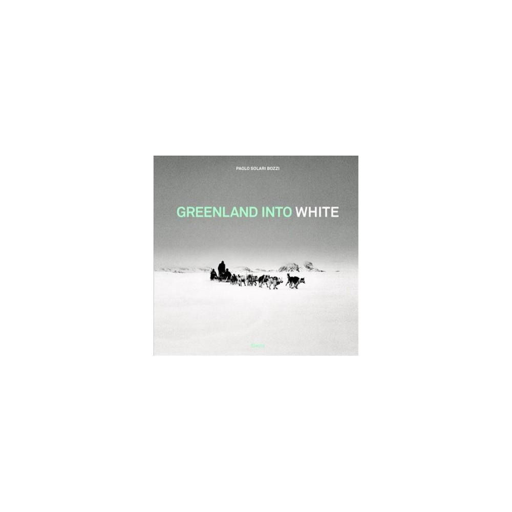 Greenland into White - Bilingual by Paolo Solari Bozzi (Hardcover)