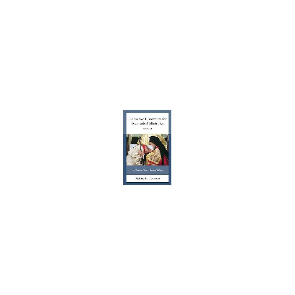Innovative Discoveries for Ecumenical Ministries : A Narrative Tour for Pastoral Reform (Vol 3)