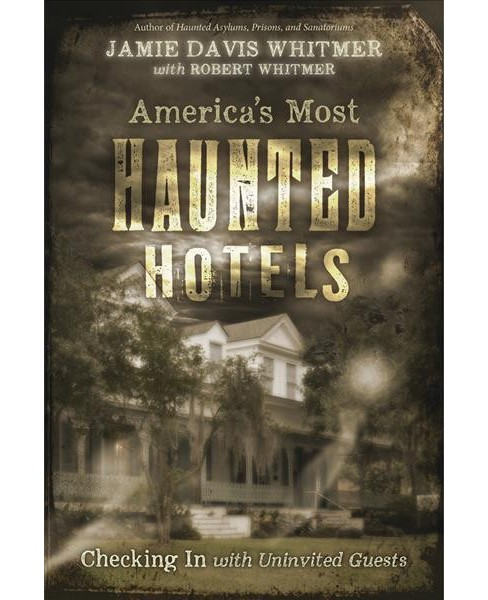 America's Most Haunted Hotels : Checking In with Uninvited Guests (Paperback) (Jamie Davis Whitmer) - image 1 of 1