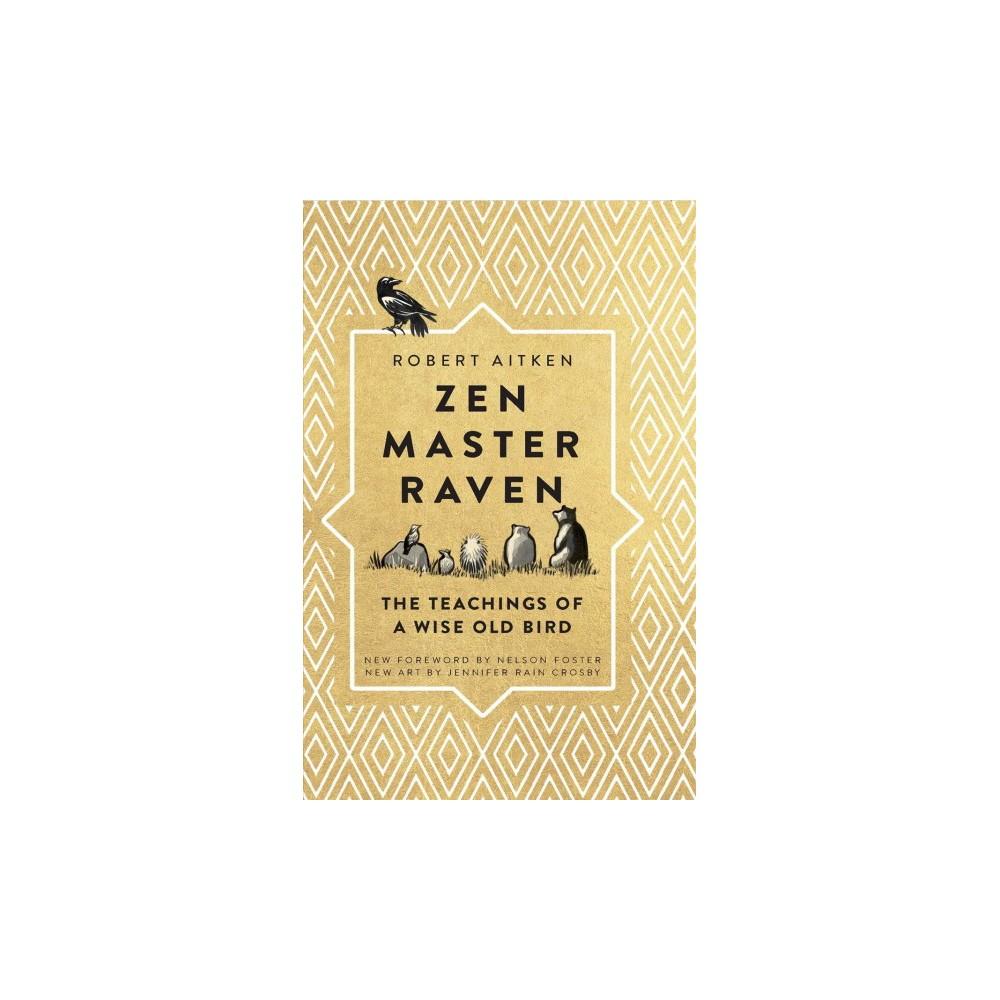 Zen Master Raven : The Teachings of a Wise Old Bird - by Robert Aitken (Hardcover)