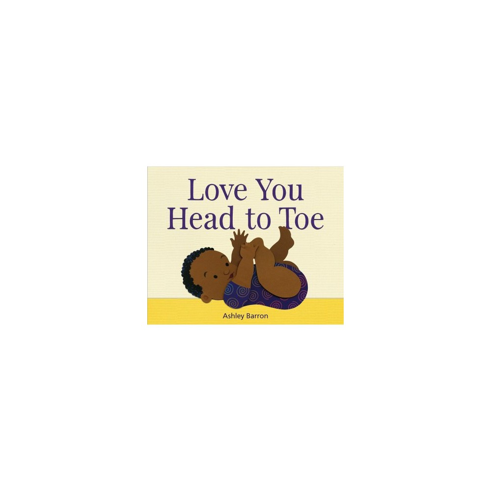 Love You Head to Toe - by Ashley Barron (Hardcover)