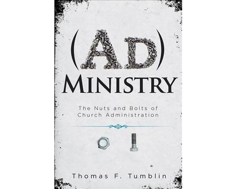 Administry : The Nuts and Bolts of Church Administration (Paperback) (Thomas F. Tumblin) - image 1 of 1