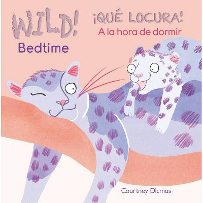 Wild! Bedtime/¡qué Locura! a la Hora de Dormir - by Courtney Dicmas (Board Book)