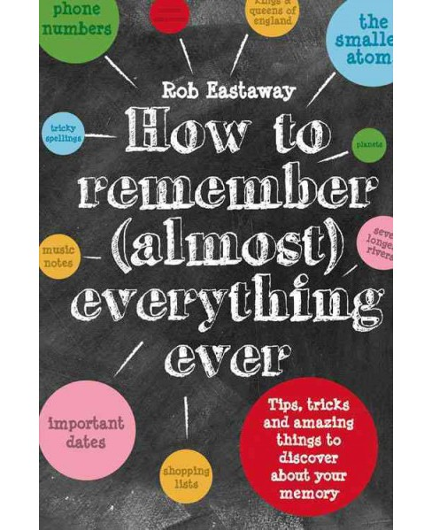 How to Remember (Almost) Everything Ever : Tips, Tricks and Amazing Things to Discover About Your Memory - image 1 of 1