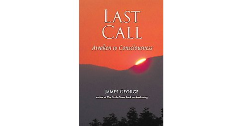 Last Call : Awaken to Consciousness (Paperback) (James George) - image 1 of 1