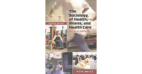Sociology of Health, Illness, and Health Care : A Critical Approach (Paperback) (Rose Weitz) - image 1 of 1