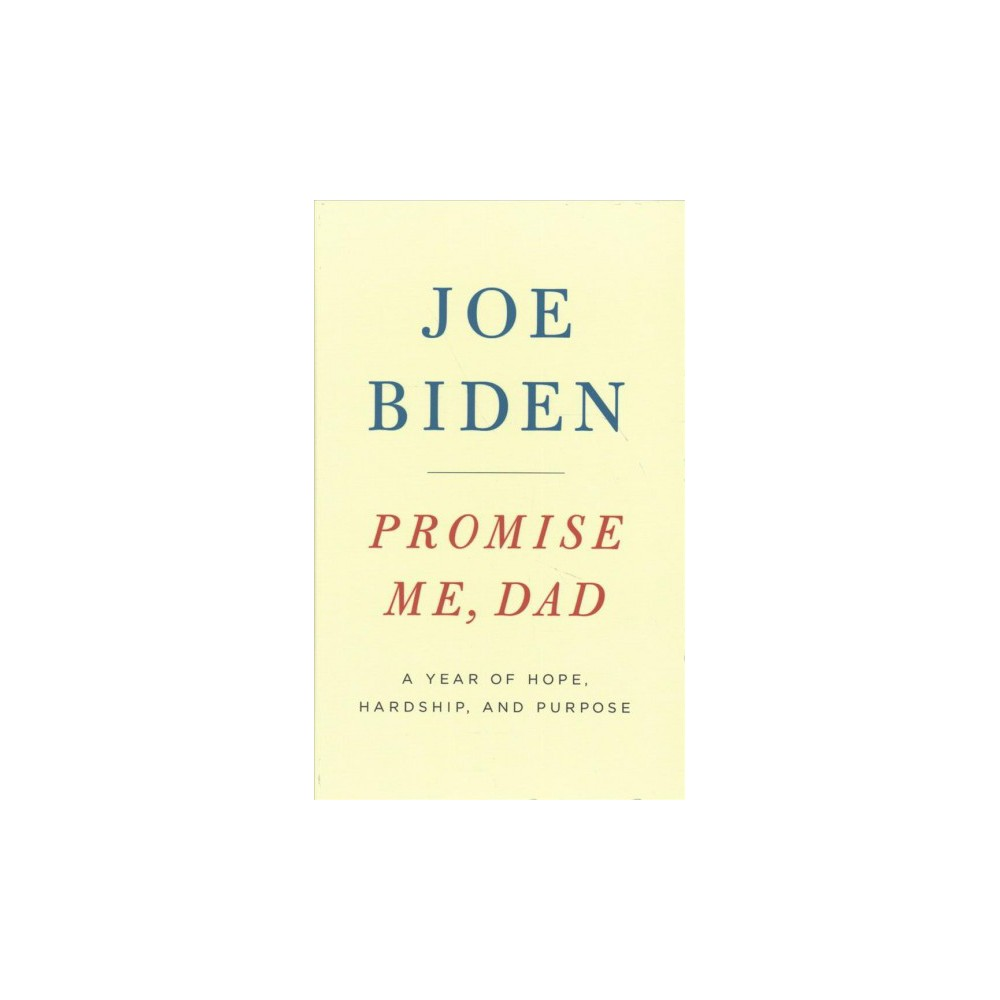 Promise Me, Dad : A Year of Hope, Hardship, and Purpose - Large Print by Joe Biden (Hardcover)