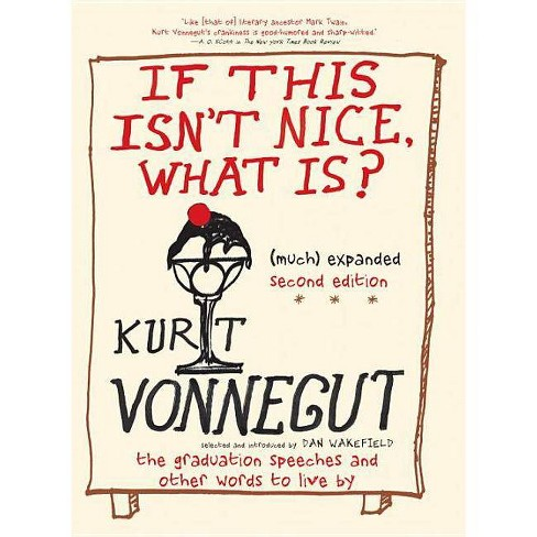 If This Isn't Nice, What Is? (Much) Expanded Second Edition - by  Kurt Vonnegut (Hardcover) - image 1 of 1