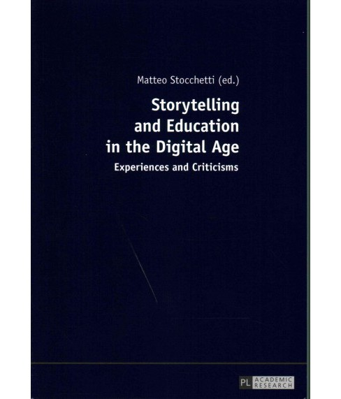 Storytelling and Education in the Digital Age : Experiences and Criticisms (Paperback) - image 1 of 1