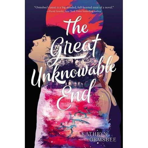 The Great Unknowable End - by  Kathryn Ormsbee (Paperback) - image 1 of 1