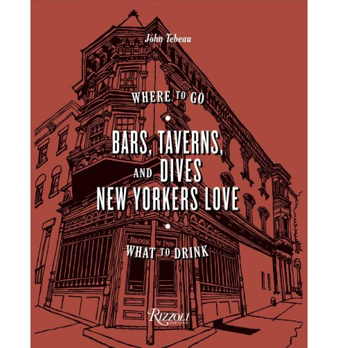 Bars, Taverns, and Dives New Yorkers Love : Where to Go, What to Drink -  by John Tebeau (Hardcover) - image 1 of 1